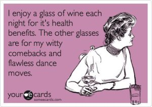 i-enjoy-a-glass-of-wine-each-night-for-its-health-benefits-the-other-glasses-are-for-my-witty-comebacks-and-flawless-dance-moves